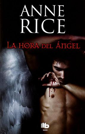 La hora del ángel / Angel Time by Anne Rice