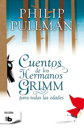 Cuentos de los hermanos Grimm / Fairy Tales From The Brothers Grimm by Phillip Pullman