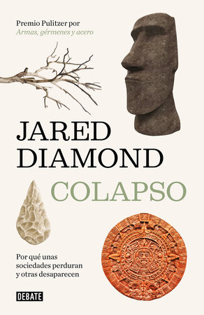 Colapso: Por qué unas sociedades perduran y otras desaparecen / Collapse: How So cieties Choose to Fail or Succeed by Jared Diamond