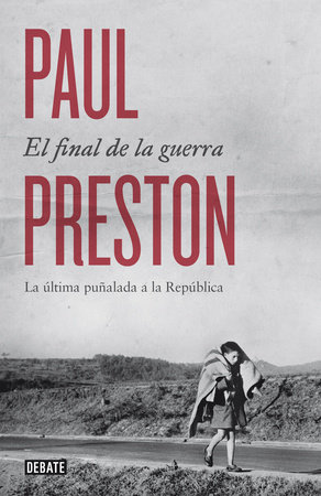 El final de la guerra: La última puñalada a la República / The War Without End by Paul Preston