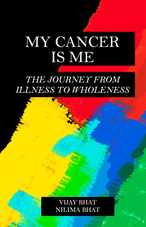 My Cancer Is Me by Vijay Bhat and Nilima Bhat