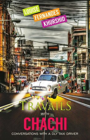 Travails with Chachi by Louise Fernandes Khurshid