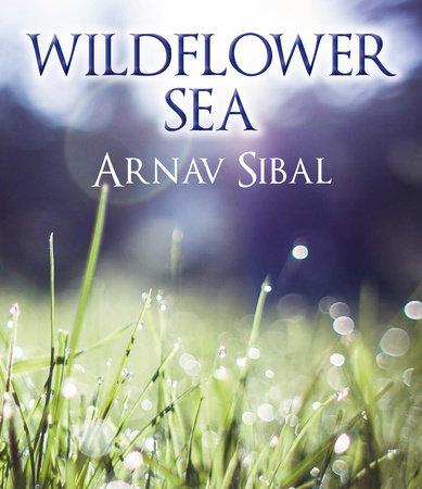 Wildflower Sea by Arnav Sibal