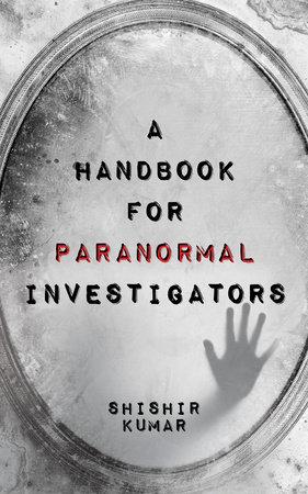 A Handbook for Paranormal Investigators by Shishir Kumar