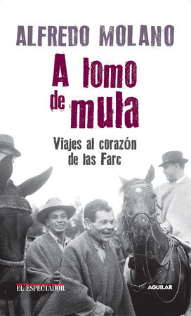 A lomo de mula / On the Mule's Back: Journeys to the Heart of the FARC by Alfredo Molano