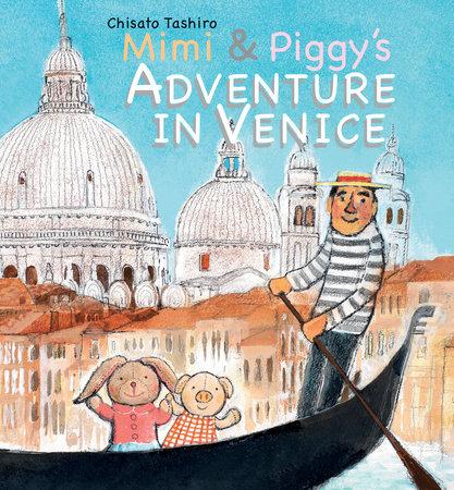 Mimi & Piggy's Adventure In Venice by Chisato Tashiro